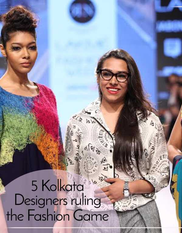 5 Kolkata Designers who are ruling the Fashion Game.